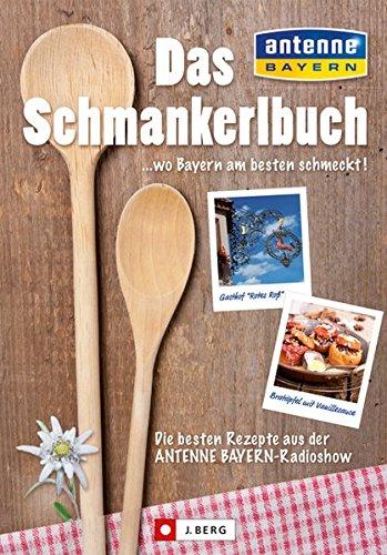 Das Schmankerlbuch ... wo Bayern am besten schmeckt!