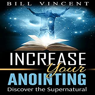 Increasing Your Anointing                   By:                                                                                                                                 Bill Vincent                               Narrated by:                                                                                                                                 Ray Cole                      Length: 2 hrs and 20 mins     14 ratings     Overall 4.8