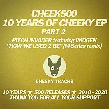 Cheek500: 10 Years Of Cheeky EP (Part 2)