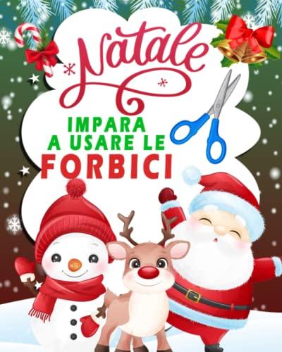 Natale: Impara a usare le forbici: Libro di attività forbici per bambini/ incollare e colorare/ Natale Regali Per Ragazze E Ragazzi