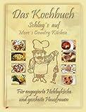Das Kochbuch, schlags auf. Mores Country Kitchen: Für engagierte Hobbyköche und gescheite Hausfrauen