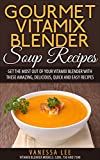 Gourmet Vitamix Blender Soup Recipes: Get The Most Out Of Your Vitamix Blender With These Amazing, Delicious, Quick and Easy Recipes (VITAMIX RECIPE COOKBOOK, ... VITAMIX RECIPE BOOK) (English...