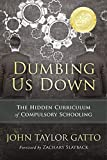 DUMBING US DOWN by John Taylor Gatto (AFFILIATE)