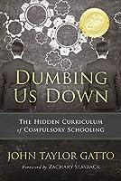 Dumbing Us Down - 25th Anniversary Hardback Edition: The Hidden Curriculum of Compulsory Schooling - 25th Anniversary Edition