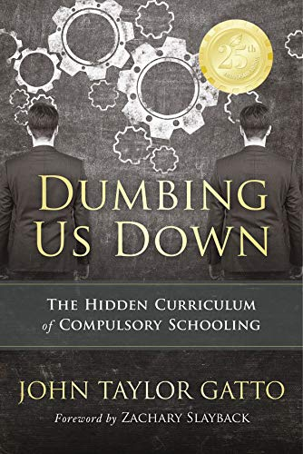 Dumbing Us Down - 25th Anniversary Edition: The Hidden Curriculum of Compulsory Schooling (English Edition)