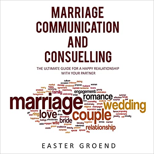 Listen Marriage Communication and Consuelling: The Ultimate Guide for a Happy Relationship with Your Partne audio book