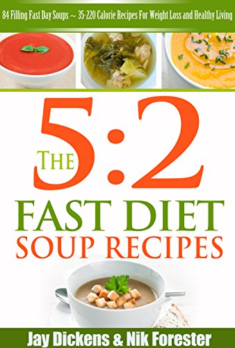 The 5:2 Fast Diet: Soup Recipes: 84 Filling Fast Day Soups ~ 35-220 Calorie Recipes For Weight Loss and Healthy Living (The 5:2 Diet Cookbooks Book 2) (English Edition)