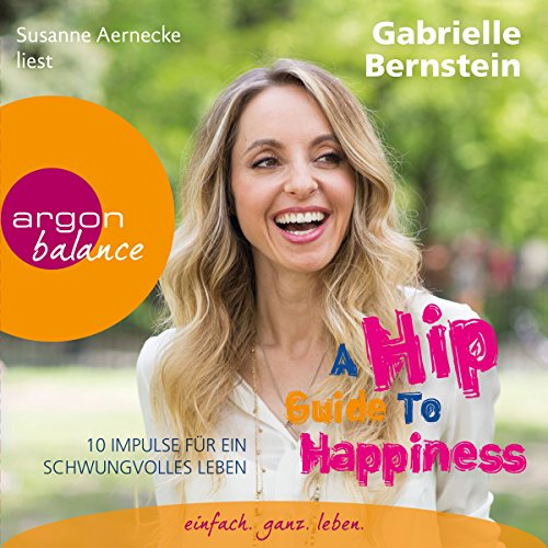 A Hip Guide to Happiness     12 Impulse für ein schwungvolles Leben              By:                                                                                                                                 Gabrielle Bernstein                               Narrated by:                                                                                                                                 Susanne Aernecke                      Length: 3 hrs and 2 mins     Not rated yet     Overall 0.0