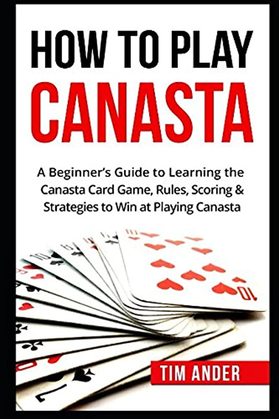 How To Play Canasta: A Beginner's Guide to Learning the Canasta Card Game, Rules, Scoring & Strategies