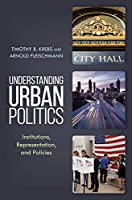 Understanding Urban Politics: Institutions, Representation, and Policies