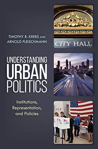 Compare Textbook Prices for Understanding Urban Politics: Institutions, Representation, and Policies  ISBN 9781538105221 by Krebs, Timothy B.,Fleischmann, Arnold