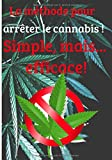La méthode pour arrêter le cannabis! Simple mais efficace!: Stop...