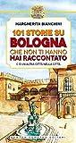 101 storie su Bologna che non ti hanno mai raccontato (eNewton Manuali e Guide)