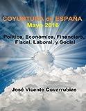 COYUNTURA de ESPAÑA - Mayo 2016: Política, Económica, Financiera, Fiscal, Laboral, y Social: Volume 1