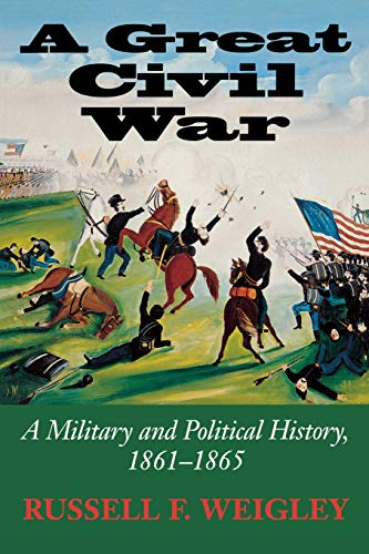 Compare Textbook Prices for A Great Civil War: A Military and Political History, 1861-1865 Ftpb ed. Edition ISBN 9780253217066 by Weigley, Russell F.