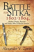 Battle for Sitka,1802 -1804, Alaskan Tlingits, Russians and Native Allies in Russian America