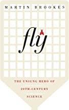 Fly: The Unsung Hero of Twentieth-Century Science