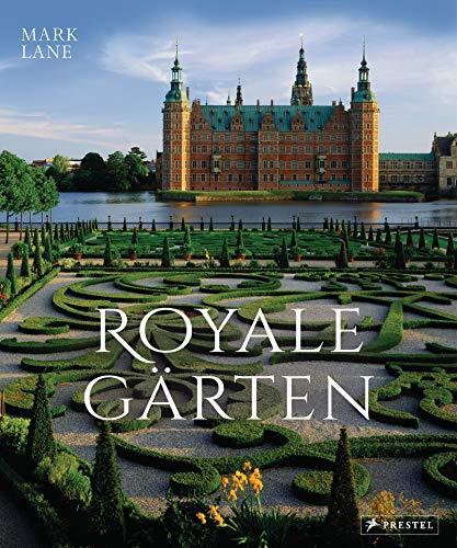 Royale Gärten: weltweit - Von Highgrove bis Herrenhausen