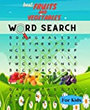 best Fruits and Vegetables Word Search for Kids: Fun and Educational Word Search Puzzles to Improve Vocabulary, Spelling, Reading, Memory and Logic Skills for Kids.
