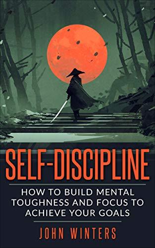 Self-Discipline: How To Build Menta…