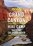 Moon Grand Canyon: Hike, Camp, Raft the Colorado River (Travel Guide)