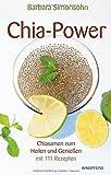 Chia-Power: Chiasamen zum Heilen und Genießen mit...