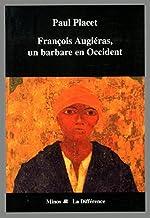 François Augiéras, un barbare en Occident de Paul Placet