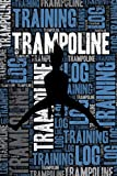 Trampoline Training Log and Diary: Trampoline Training Journal and Book For Trampolinist and Coach -...