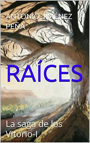 RAÍCES: La saga de los Vitorio-I (RAÍCES-I. la Saga de los Vitorio, nº 1)