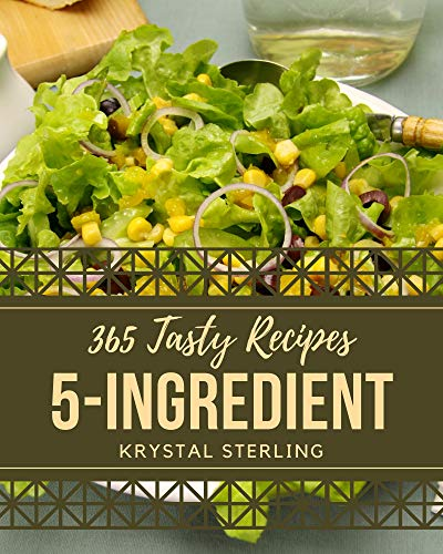 365 Tasty 5-Ingredient Recipes: Greatest 5-Ingredient Cookbook of All Time (English Edition)