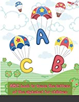 ABC book to trace the letters of the alphabet for children: Tracing the letters handwriting practice book for kids helps preschoolers writing training ... from ages 3-5 ABC to print a handwritten book