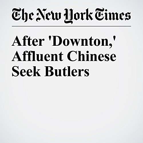 After 'Downton,' Affluent Chinese Seek Butlers copertina