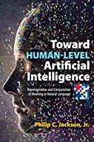 Toward Human-Level Artificial Intelligence: Representation and Computation of Meaning in Natural Language