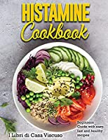 Histamine Cookbook: Beginners Guide with easy, fast and healthy recipes