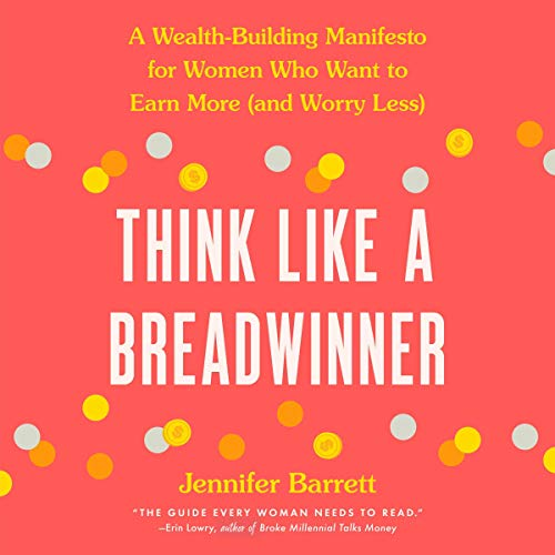 Download Think Like a Breadwinner: A Wealth-Building Manifesto for Women Who Want to Earn More (and Worry Les audio book