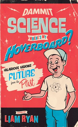 Dammit Science, Where's My Hoverboard?: Hilarious Visions of the Future from the Past (English Edition)