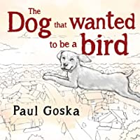 The Dog that Wanted to be a Bird