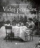 Vides privades de la Barcelona burgesa: 10 (Catalunya en blanc i negre)...