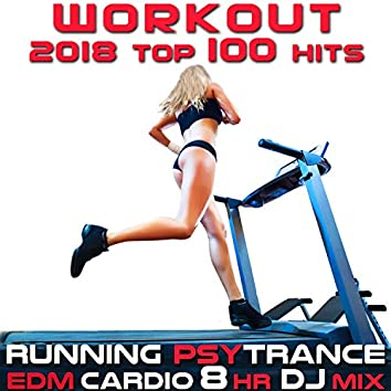 Workout 2018 Top 100 Hits Running Psy Trance EDM Cardio 8hr DJ Mix