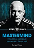 Mastermind: How Dave Brailsford Reinvented the Wheel (90 Minutes Shorts Book 3) (English Edition)