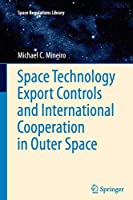 Space Technology Export Controls and International Cooperation in Outer Space (Space Regulations Library)