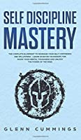 Self Discipline Mastery: The Complete Blueprint to Increase Your Self Confidence and Willpower - Learn Spartan Techniques for Grow Your Mental Toughness and Unlock the Power of the Mind