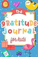 The Gratitude Journal for Kids: A Journal to Teach Children to Practice Gratitude and Mindfulness