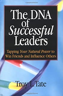 The DNA of Successful Leaders: Tapping Your Natural Power To Win Friends and Influence Others