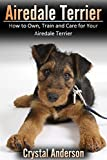 Airedale Terrier: How to Own, Train and Care for Your Airedale Terrier (English Edition)