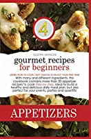 Gourmet Recipes for Beginners Appetizers: Learn how to cook tasty snacks to enjoy your free time! With many and different ingredients, this cookbook contains more than 50 appetizer recipes to cook step-by-step, ideal to build a healthy and delicious daily meal plan, but also perfect for your event