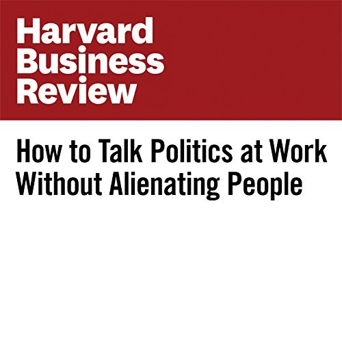 How to Talk Politics at Work Without Alienating People copertina