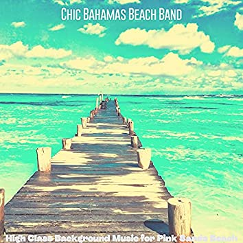 High Class Background Music for Pink Sands Beach
