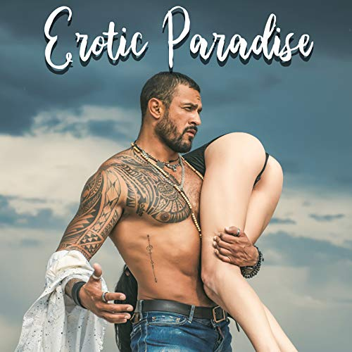 Erotic Paradise - Sensual Collection of Sexy Chillout Music That Will Ignite the Senses and Bodies