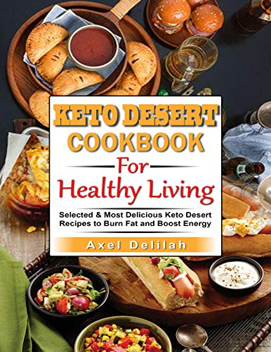 Keto Desserts Cookbook For Healthy Living: Selected & Most Delicious Keto Desserts Recipes to Burn Fat and Boost Energy (English Edition)